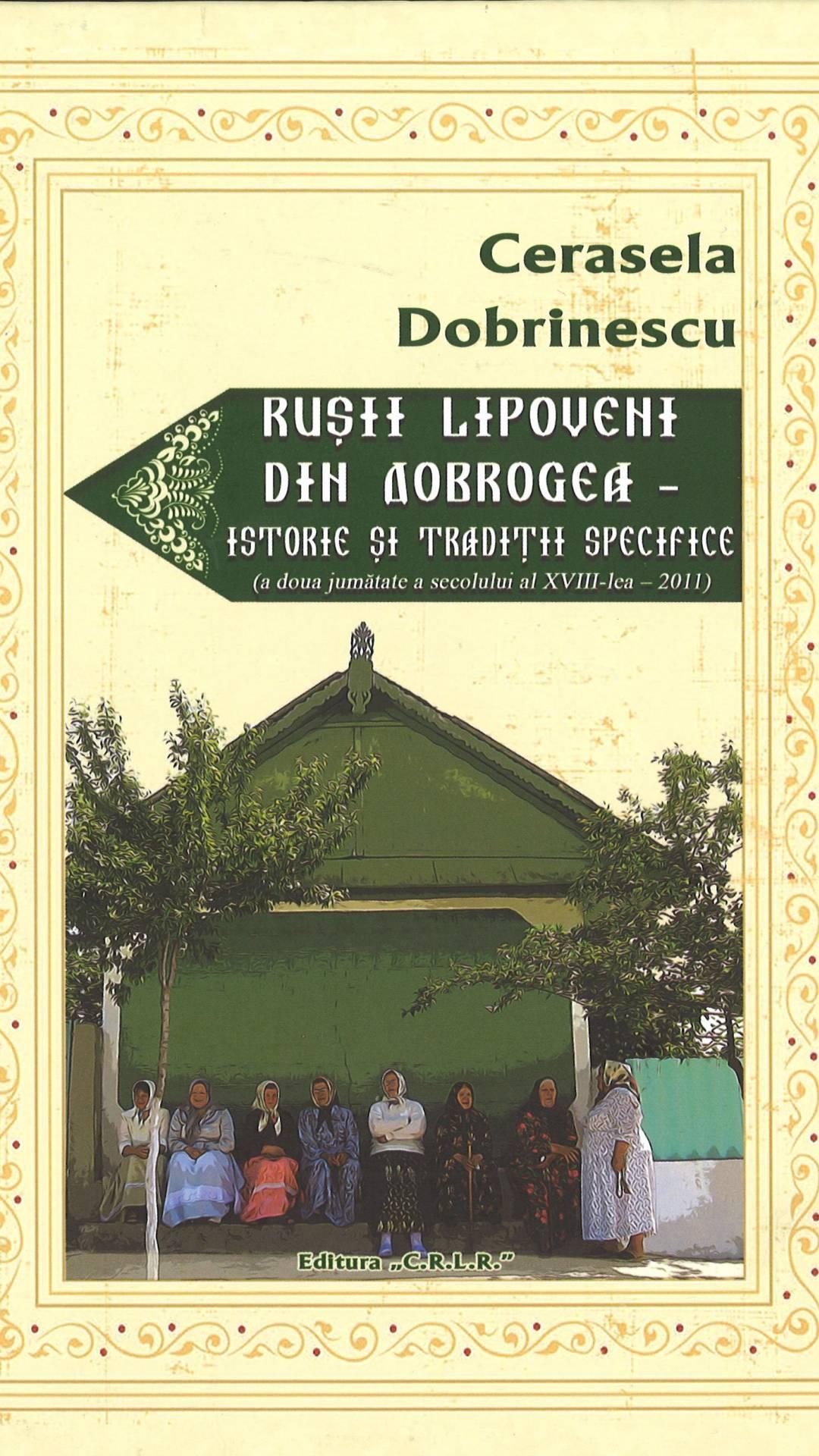 Ruşii lipoveni din Dobrogea - istorie şi tradiţii specifice (a doua jumătate a secolului al XVIII-lea – 2011)