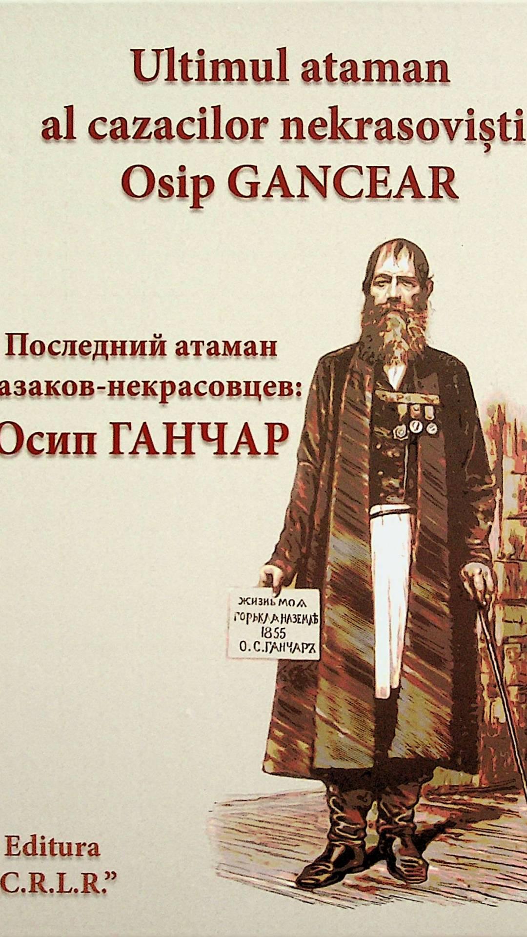 Ultimul ataman al cazacilor necrasoviști: Osip Gancear
